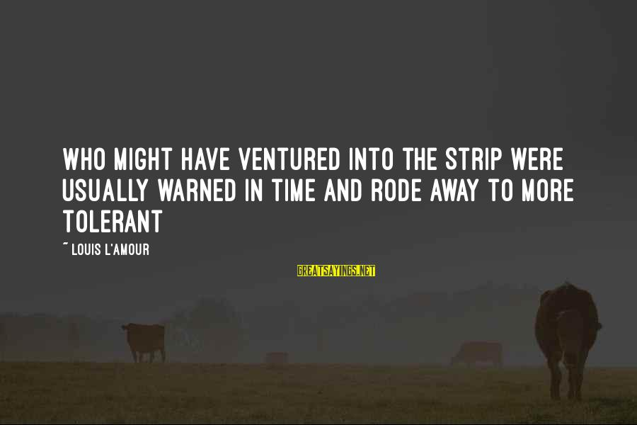 L Amour Sayings By Louis L'Amour: Who might have ventured into the Strip were usually warned in time and rode away
