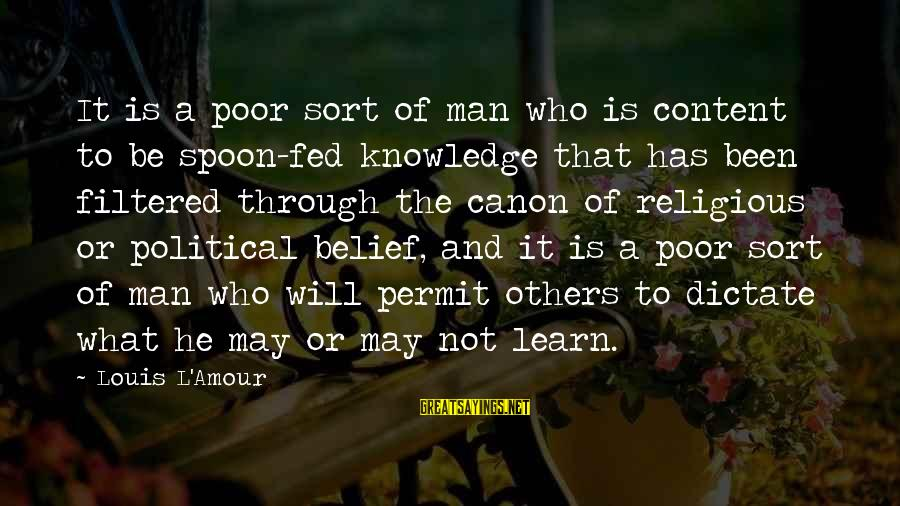 L Amour Sayings By Louis L'Amour: It is a poor sort of man who is content to be spoon-fed knowledge that