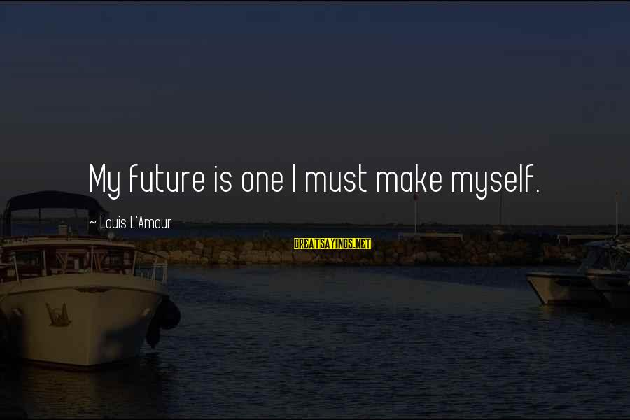 L Amour Sayings By Louis L'Amour: My future is one I must make myself.
