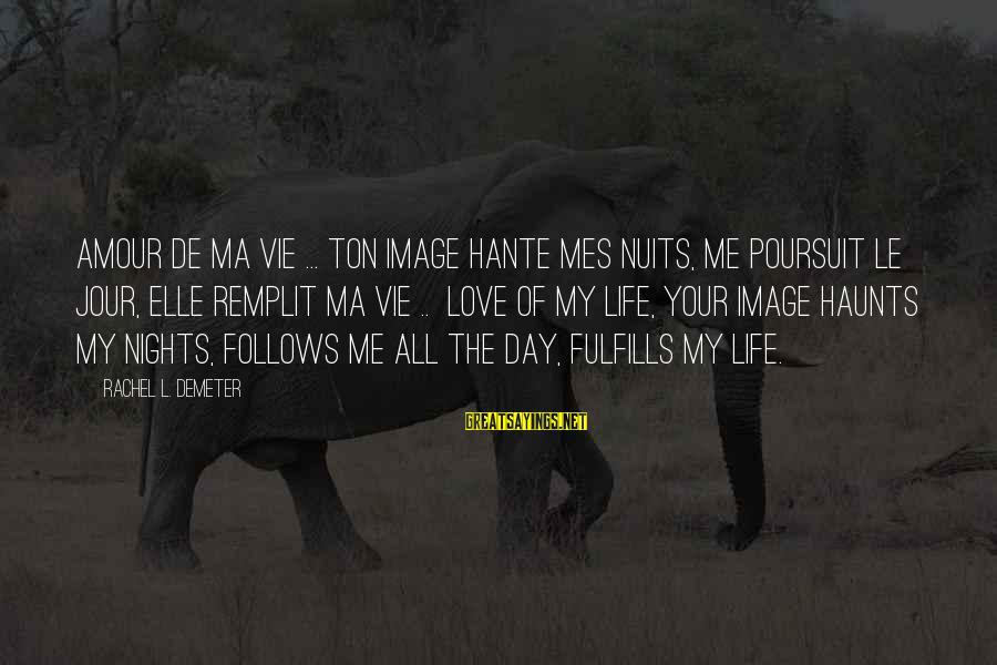 L Amour Sayings By Rachel L. Demeter: Amour de ma vie ... ton image hante mes nuits, me poursuit le jour, elle