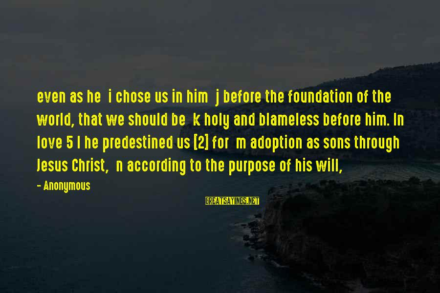 L Love Jesus Sayings By Anonymous: even as he i chose us in him j before the foundation of the world,