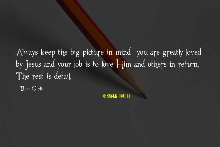 L Love Jesus Sayings By Bear Grylls: Always keep the big picture in mind- you are greatly loved by Jesus and your