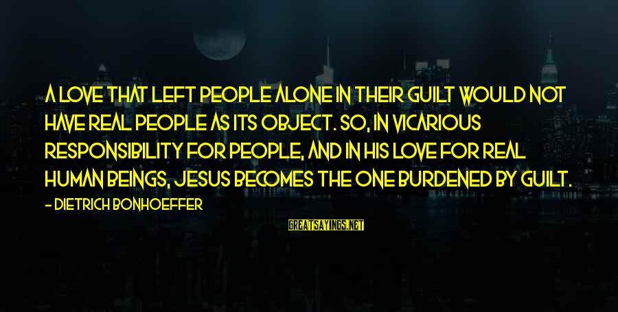 L Love Jesus Sayings By Dietrich Bonhoeffer: A love that left people alone in their guilt would not have real people as