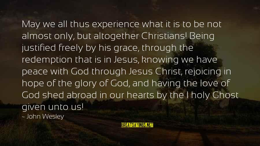 L Love Jesus Sayings By John Wesley: May we all thus experience what it is to be not almost only, but altogether