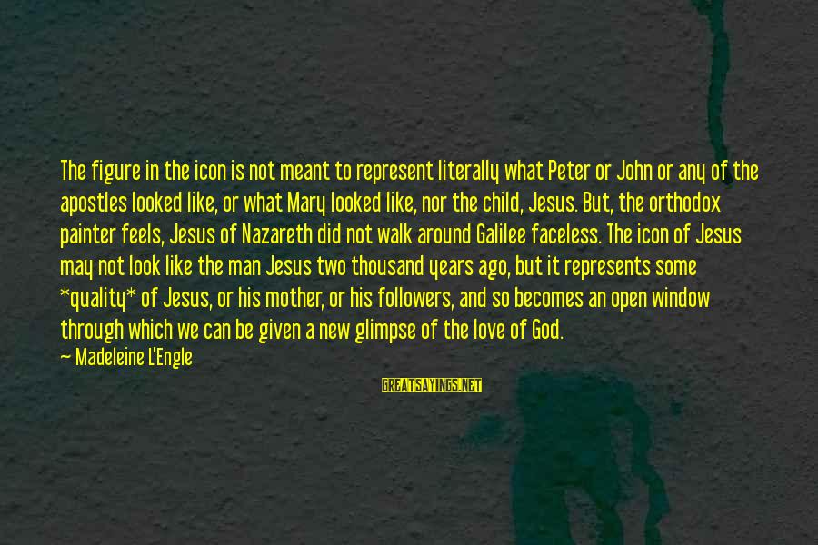 L Love Jesus Sayings By Madeleine L'Engle: The figure in the icon is not meant to represent literally what Peter or John
