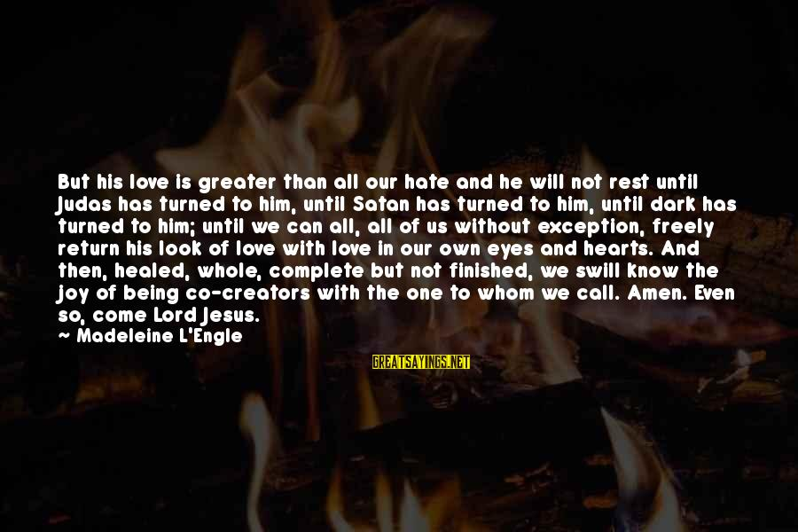 L Love Jesus Sayings By Madeleine L'Engle: But his love is greater than all our hate and he will not rest until