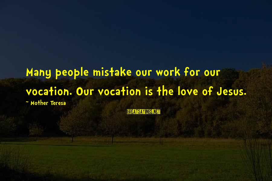 L Love Jesus Sayings By Mother Teresa: Many people mistake our work for our vocation. Our vocation is the love of Jesus.
