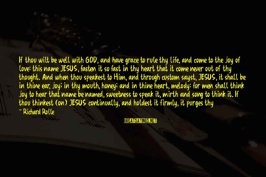 L Love Jesus Sayings By Richard Rolle: If thou wilt be well with GOD, and have grace to rule thy life, and