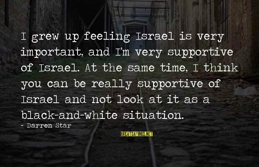 L949 Sayings By Darren Star: I grew up feeling Israel is very important, and I'm very supportive of Israel. At