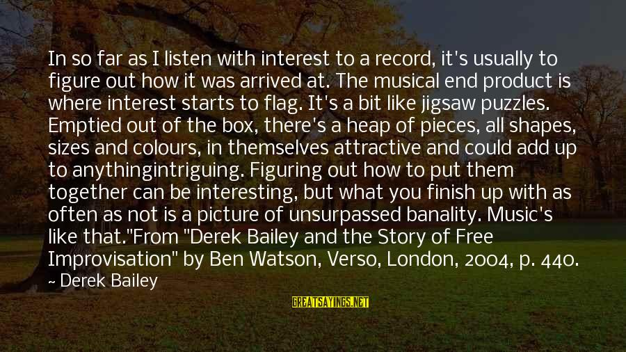 L949 Sayings By Derek Bailey: In so far as I listen with interest to a record, it's usually to figure
