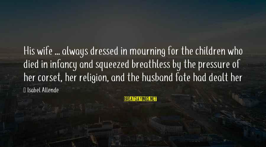 L949 Sayings By Isabel Allende: His wife ... always dressed in mourning for the children who died in infancy and