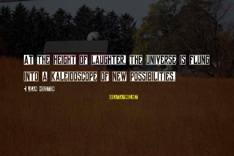 L949 Sayings By Jean Houston: At the height of laughter, the universe is flung into a kaleidoscope of new possibilities.