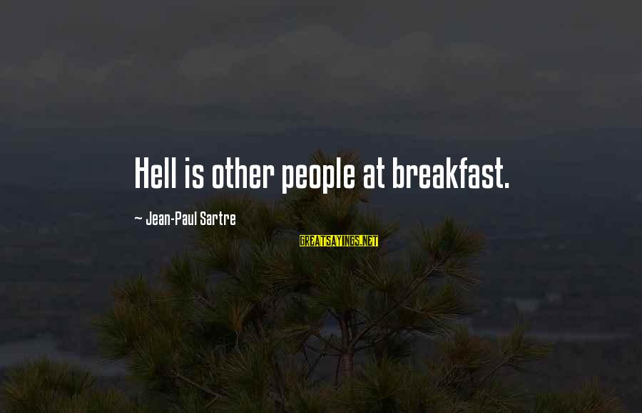 L949 Sayings By Jean-Paul Sartre: Hell is other people at breakfast.
