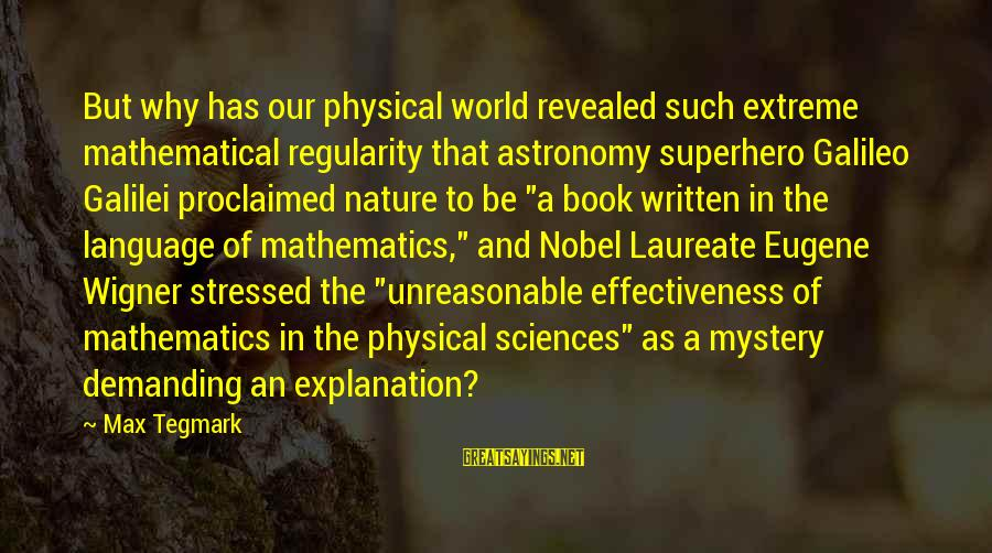 L949 Sayings By Max Tegmark: But why has our physical world revealed such extreme mathematical regularity that astronomy superhero Galileo