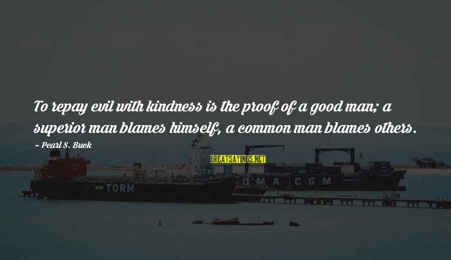 L949 Sayings By Pearl S. Buck: To repay evil with kindness is the proof of a good man; a superior man