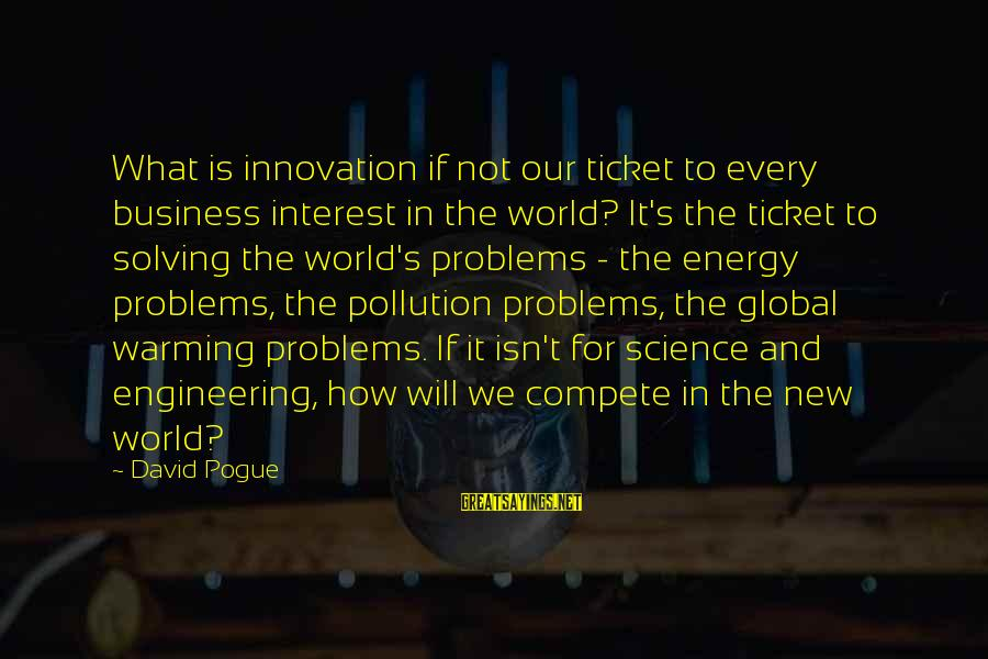 La Gente Cambia Sayings By David Pogue: What is innovation if not our ticket to every business interest in the world? It's