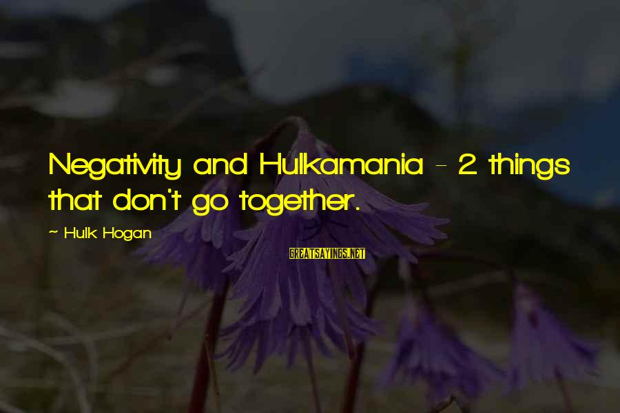 La Gente Cambia Sayings By Hulk Hogan: Negativity and Hulkamania - 2 things that don't go together.