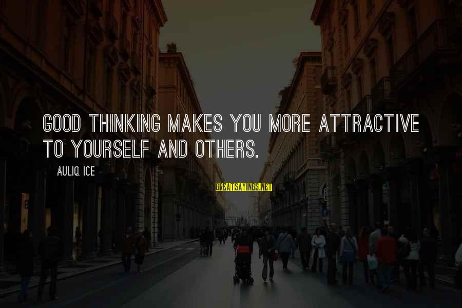 La Settima Onda Sayings By Auliq Ice: Good thinking makes you more attractive to yourself and others.