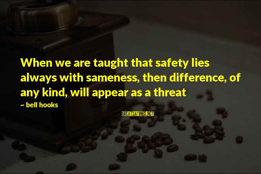 La Settima Onda Sayings By Bell Hooks: When we are taught that safety lies always with sameness, then difference, of any kind,
