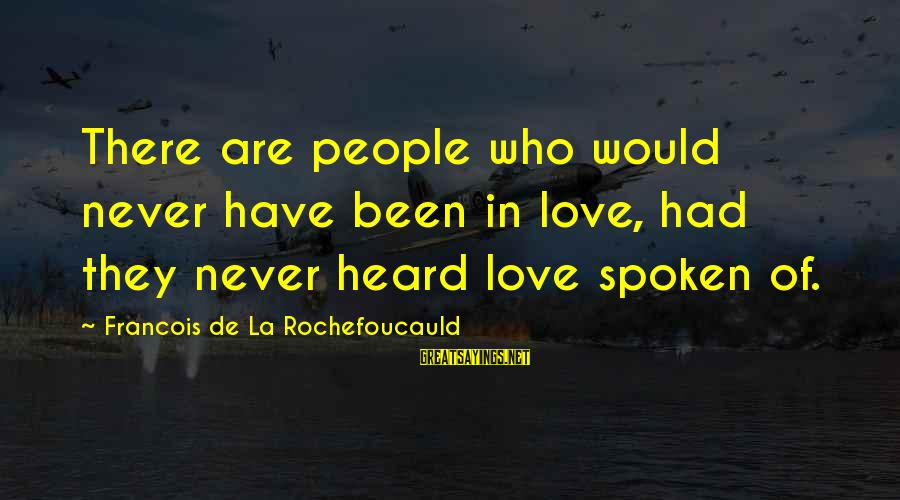 La Settima Onda Sayings By Francois De La Rochefoucauld: There are people who would never have been in love, had they never heard love