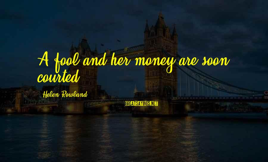 La Settima Onda Sayings By Helen Rowland: A fool and her money are soon courted.