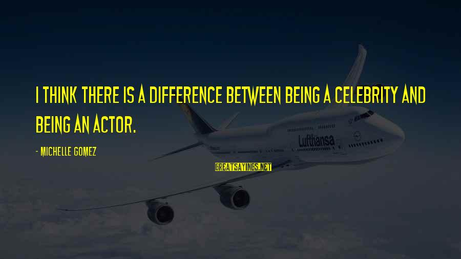 La Settima Onda Sayings By Michelle Gomez: I think there is a difference between being a celebrity and being an actor.