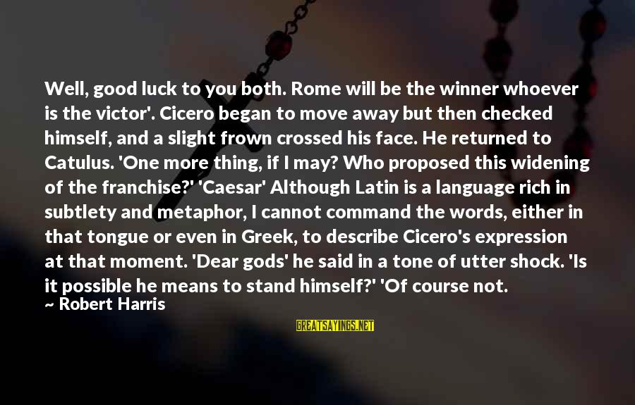 Labienus Sayings By Robert Harris: Well, good luck to you both. Rome will be the winner whoever is the victor'.