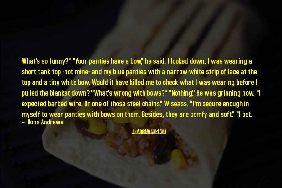 """Lace Panties Sayings By Ilona Andrews: What's so funny?"""" """"Your panties have a bow,"""" he said. I looked down. I was"""