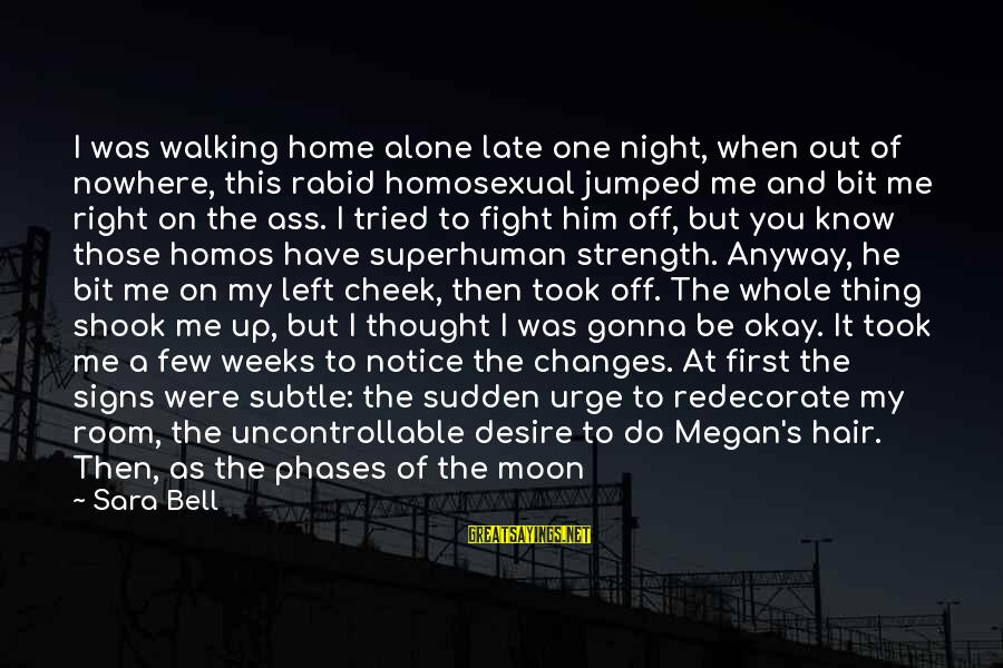 Lace Panties Sayings By Sara Bell: I was walking home alone late one night, when out of nowhere, this rabid homosexual