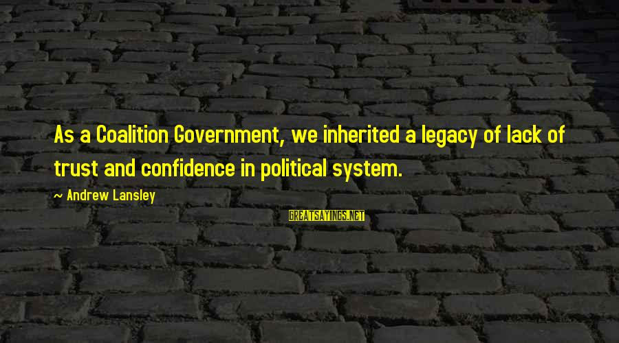 Lack Of Trust In Government Sayings By Andrew Lansley: As a Coalition Government, we inherited a legacy of lack of trust and confidence in
