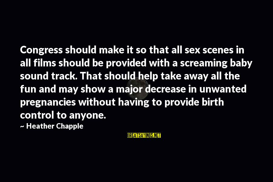 Lacus Clyne Famous Sayings By Heather Chapple: Congress should make it so that all sex scenes in all films should be provided
