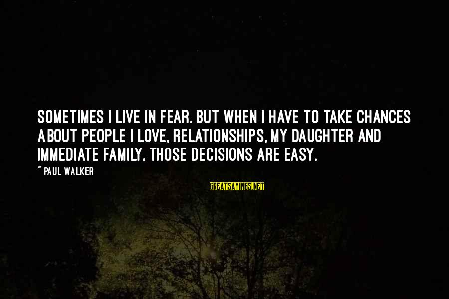 Lacus Clyne Famous Sayings By Paul Walker: Sometimes I live in fear. But when I have to take chances about people I