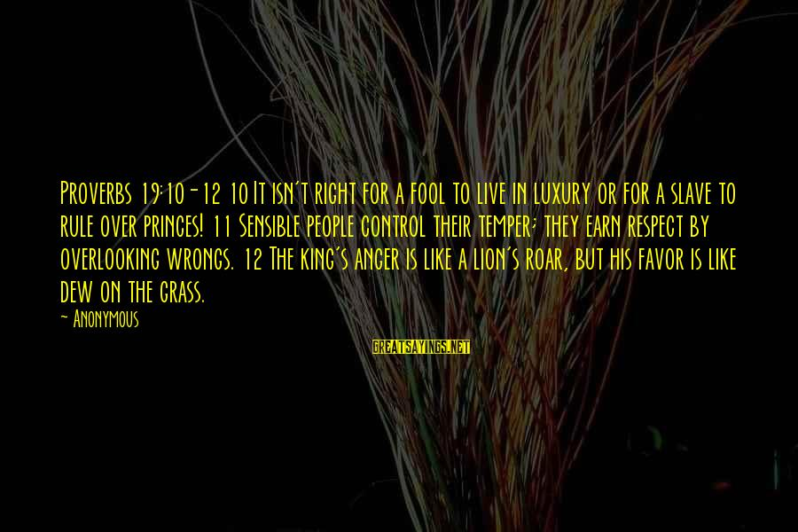 Ladies Being Strong Sayings By Anonymous: Proverbs 19:10-12 10 It isn't right for a fool to live in luxury or for