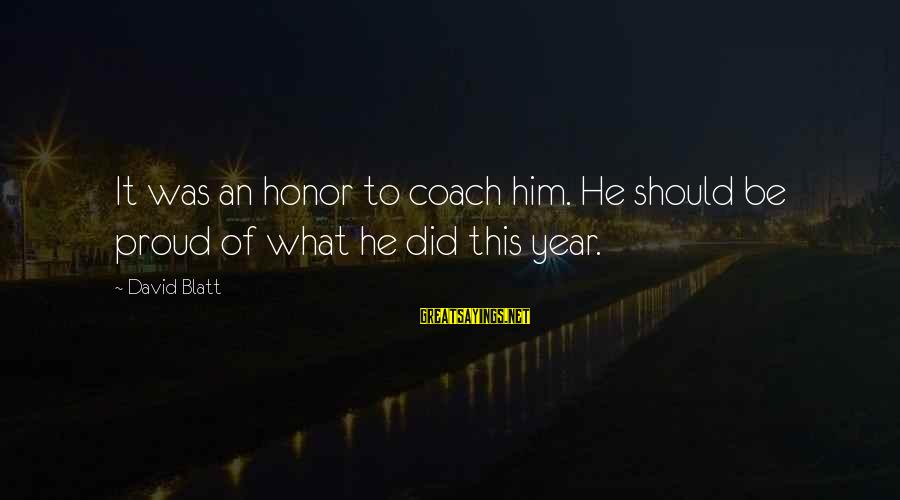 Ladies Being Strong Sayings By David Blatt: It was an honor to coach him. He should be proud of what he did