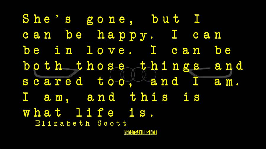 Ladies Being Strong Sayings By Elizabeth Scott: She's gone, but I can be happy. I can be in love. I can be