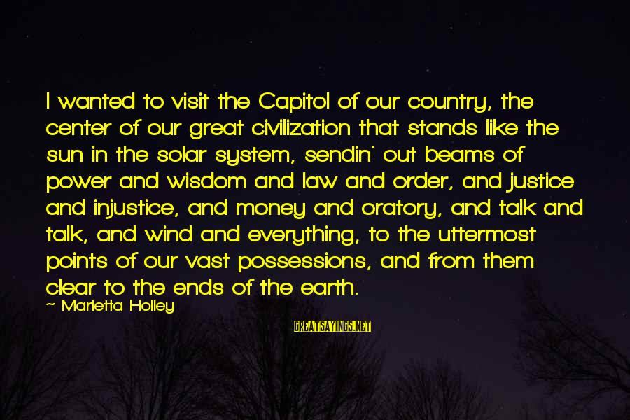 Ladies Being Strong Sayings By Marietta Holley: I wanted to visit the Capitol of our country, the center of our great civilization
