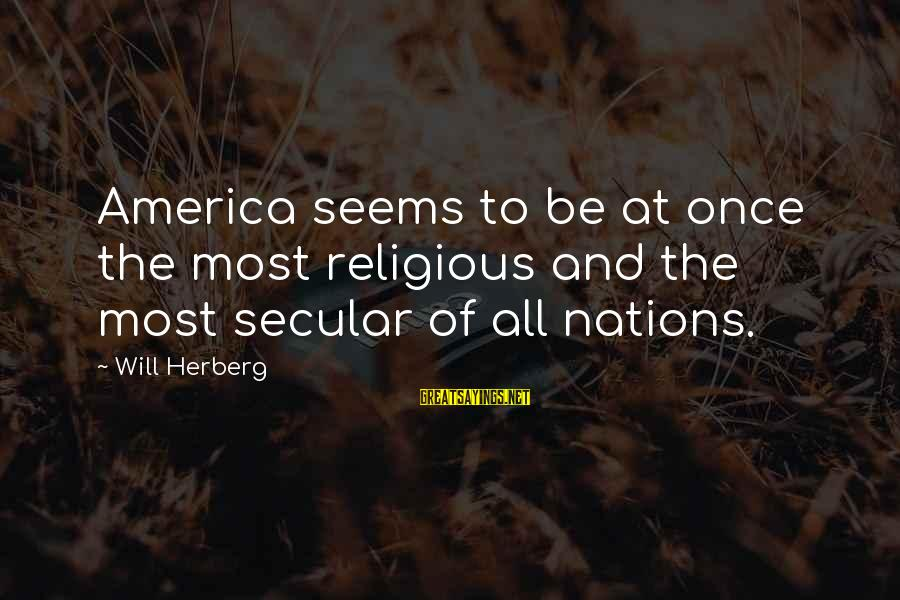 Ladies Being Strong Sayings By Will Herberg: America seems to be at once the most religious and the most secular of all