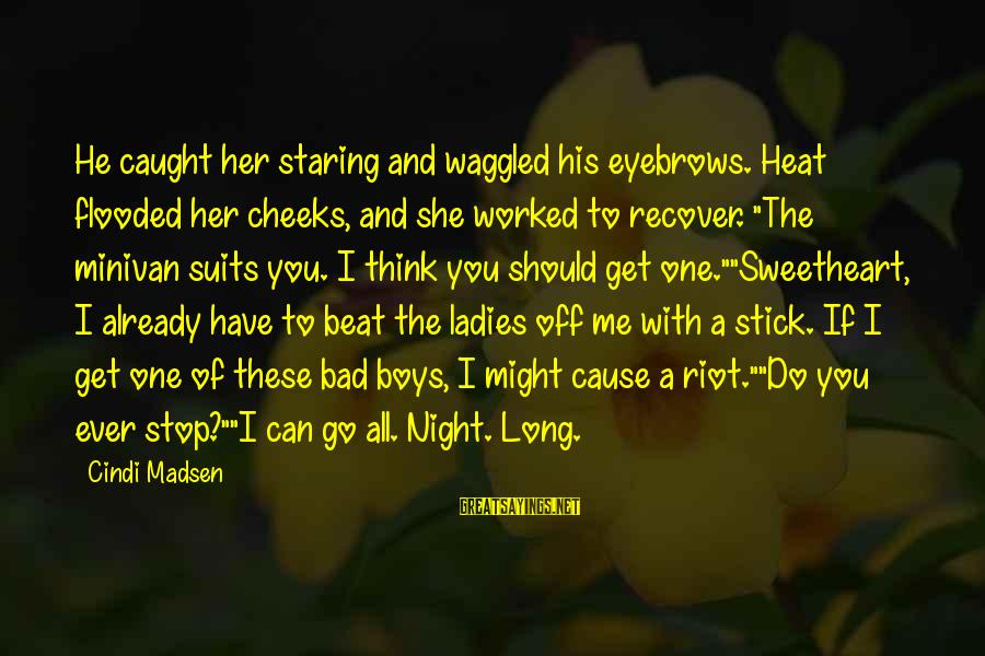 Ladies Night In Sayings By Cindi Madsen: He caught her staring and waggled his eyebrows. Heat flooded her cheeks, and she worked