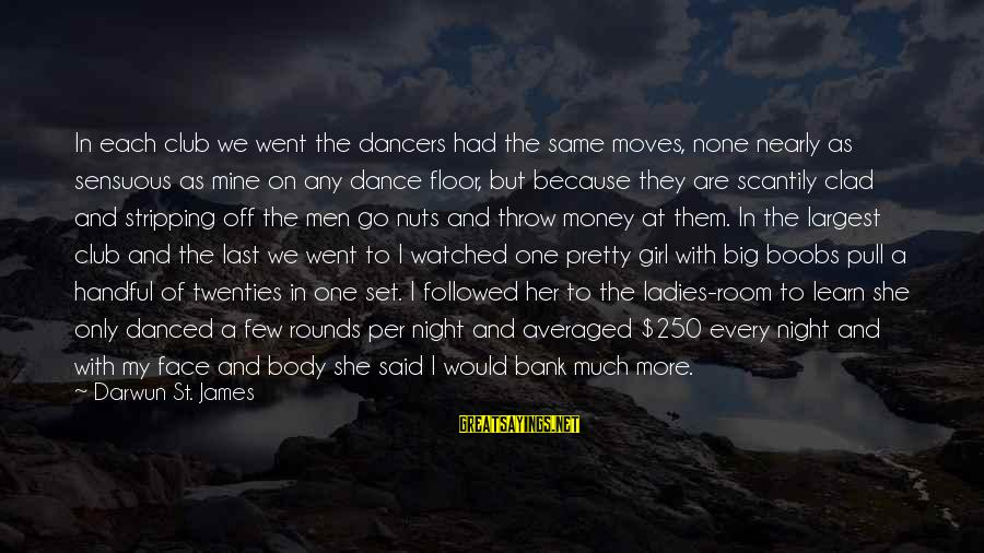 Ladies Night In Sayings By Darwun St. James: In each club we went the dancers had the same moves, none nearly as sensuous
