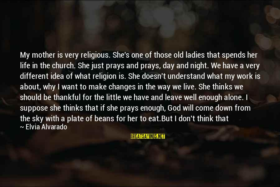 Ladies Night In Sayings By Elvia Alvarado: My mother is very religious. She's one of those old ladies that spends her life