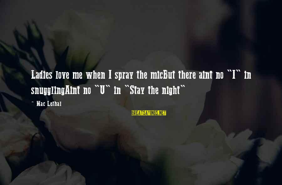 """Ladies Night In Sayings By Mac Lethal: Ladies love me when I spray the micBut there aint no """"I"""" in snugglingAint no"""
