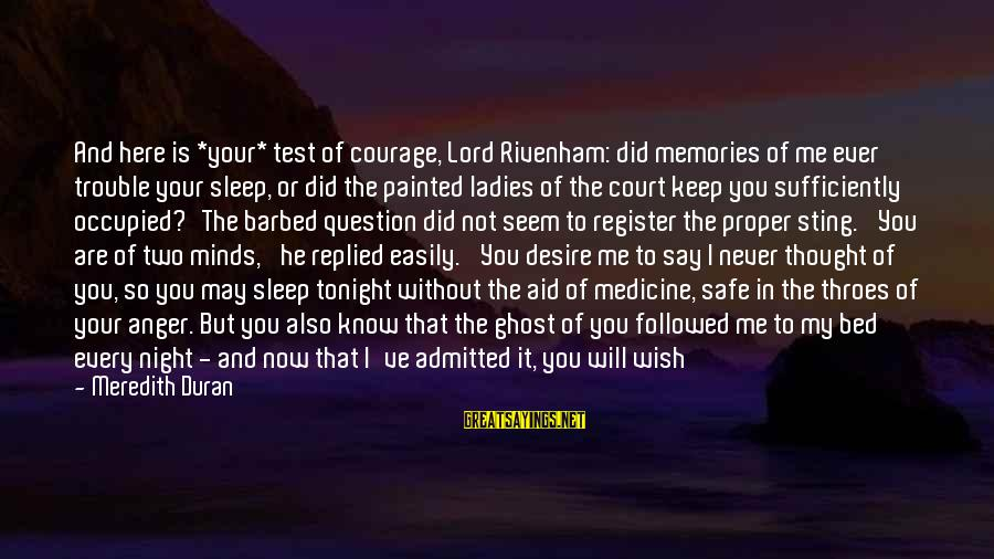 Ladies Night In Sayings By Meredith Duran: And here is *your* test of courage, Lord Rivenham: did memories of me ever trouble