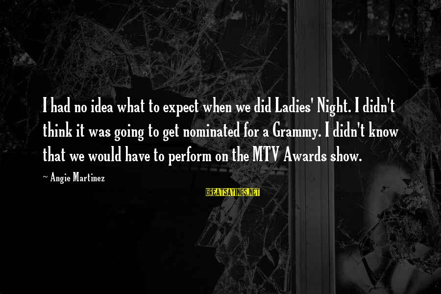Ladies Night Out Sayings By Angie Martinez: I had no idea what to expect when we did Ladies' Night. I didn't think