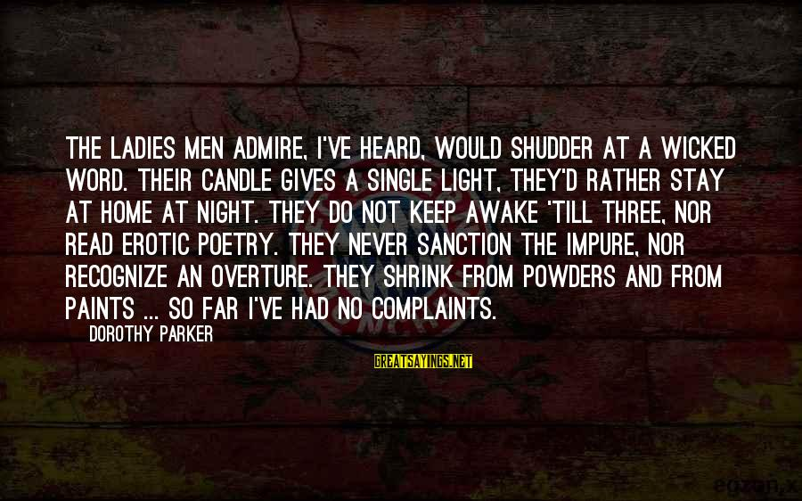 Ladies Night Out Sayings By Dorothy Parker: The ladies men admire, I've heard, Would shudder at a wicked word. Their candle gives