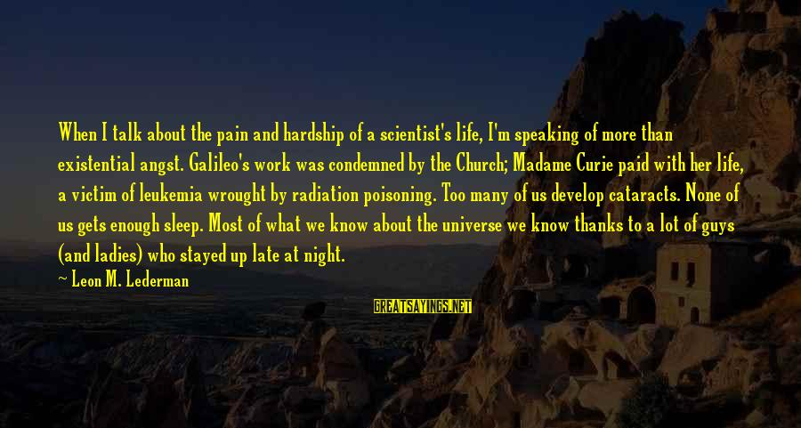 Ladies Night Out Sayings By Leon M. Lederman: When I talk about the pain and hardship of a scientist's life, I'm speaking of