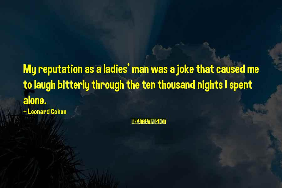 Ladies Night Out Sayings By Leonard Cohen: My reputation as a ladies' man was a joke that caused me to laugh bitterly