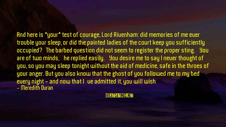 Ladies Night Out Sayings By Meredith Duran: And here is *your* test of courage, Lord Rivenham: did memories of me ever trouble