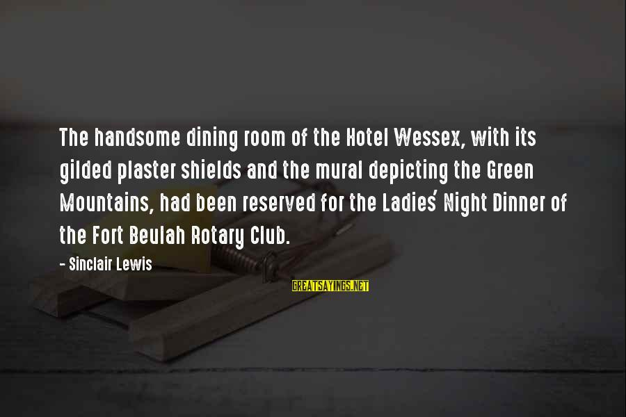 Ladies Night Out Sayings By Sinclair Lewis: The handsome dining room of the Hotel Wessex, with its gilded plaster shields and the