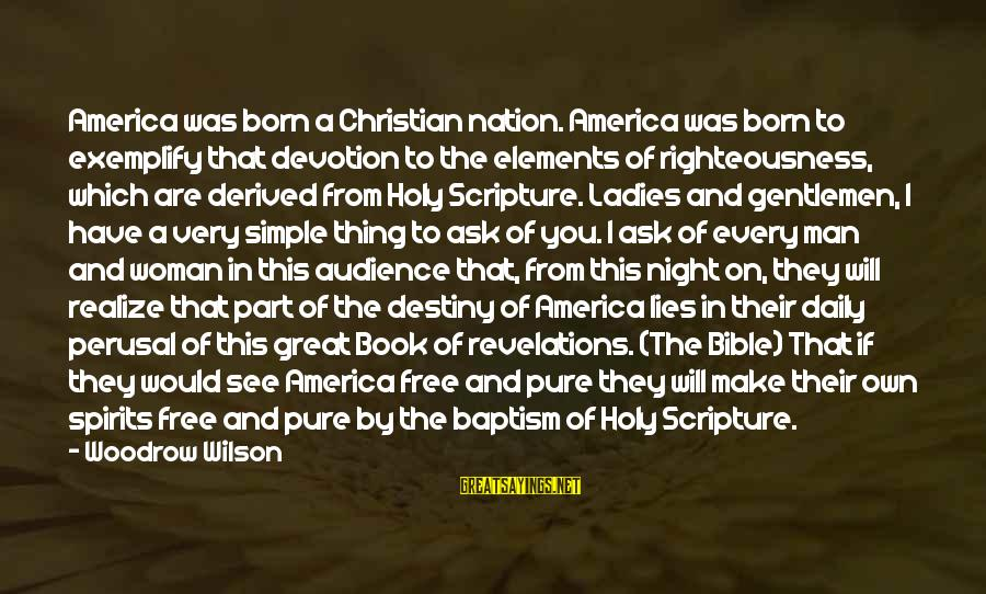 Ladies Night Out Sayings By Woodrow Wilson: America was born a Christian nation. America was born to exemplify that devotion to the