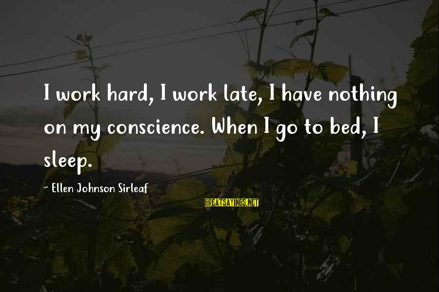 Ladies Who Lunch Sayings By Ellen Johnson Sirleaf: I work hard, I work late, I have nothing on my conscience. When I go